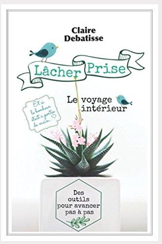 Lâcher Prise: Le voyage intérieur (French Edition)