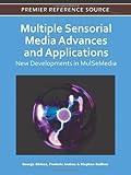 Multiple Sensorial Media Advances and Applications : New Developments in MulSeMedia, George Ghinea, 1609608216