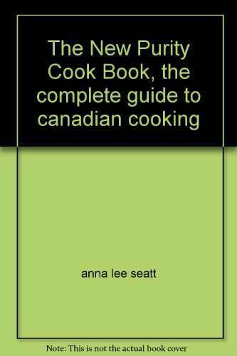 THE NEW PURITY COOK BOOK the Complete Guide to Canadian Cooking by Anna Lee; Maple Leaf Mills Limited SCOTT