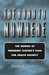 The Road to Nowhere: The Genesis of President Clinton's Plan for Health Security (Princeton Studies in American Politics: Historical, International, and Comparative Perspectives)