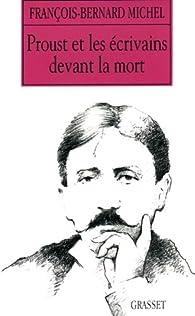Proust et les écrivains devant la mort par François-Bernard Michel