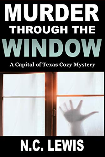 Murder through the Window (A Capital of Texas Cozy Mystery Book 3)