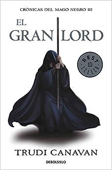 El Gran Lord: Crónicas Del Mago Negro por Trudi Canavan epub