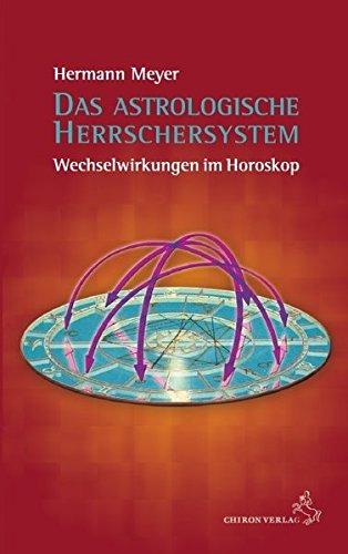 Das astrologische Herrschersystem: Wechselwirkungen im Horoskop Gebundenes Buch – 6. August 2015 Hermann Meyer Chiron 389997235X Astrologie