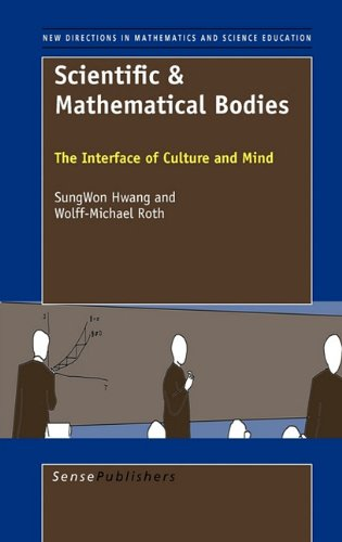 Scientific & Mathematical Bodies: The Interface of Culture and Mind (New Directions in Mathematics and Science Education, Vol. 22)