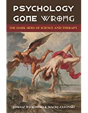 Psychology Gone Wrong: The Dark Sides of Science and Therapy