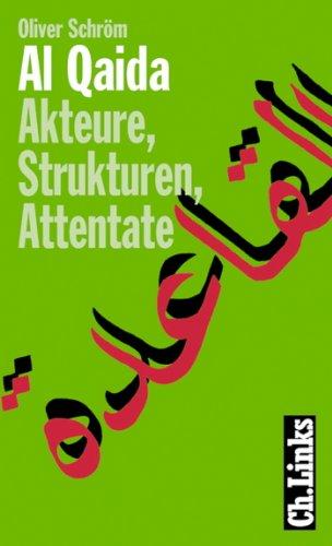 Al Qaida: Akteure, Strukturen, Attentate (Politik & Zeitgeschichte) (German Edition)