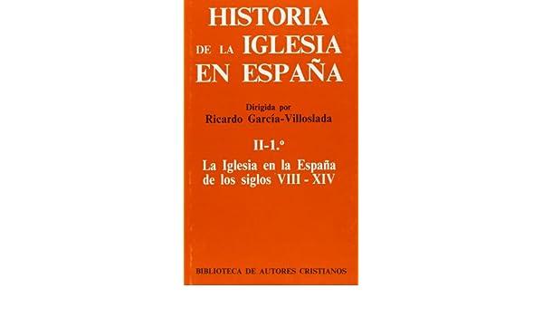 Historia de la Iglesia en España. II/1: La Iglesia en la España de ...