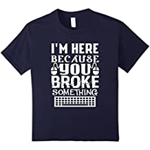 I'm here because you broke something IT Professional t-shirt