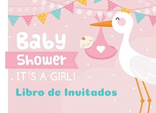 Baby Shower It's a Girl Libro de Invitados: Libro de firmas para Baby Shower Tema Rosa Cigueña para Niña mensajes y autografos de los invitados a la ... a color  8.25 x 6 in (Spanish Edition)