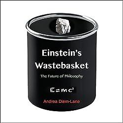 Einstein's Wastebasket: The Future of Philosophy