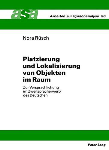 Platzierung und Lokalisierung von Objekten im Raum: Zur Versprachlichung im Zweitspracherwerb des Deutschen (Arbeiten zur Sprachanalyse) (German Edition)