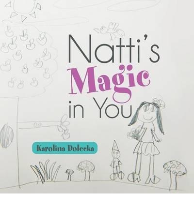 [ NATTI'S MAGIC IN YOU ] By Dolecka, Karolina ( Author) 2014 [ Paperback ] PDF