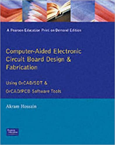 Computer Aided Electronic Circuit Board Design And Fabrication Using Orcad Sdt And Orcad Pcb Software Tools Hossain Akram 9780130320957 Amazon Com Books