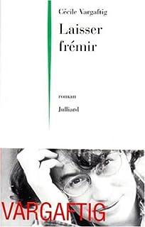 Laisser frémir : roman, Vargaftig, Cécile