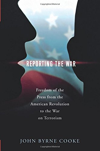 Download Reporting the War: Freedom of the Press from the American Revolution to the War on Terrorism ebook