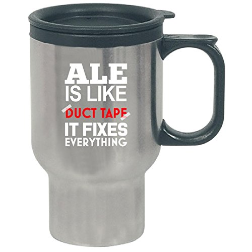 Ale Is Like Duct Tape It Fixes Everything - Travel Mug by Cool Shirts For You