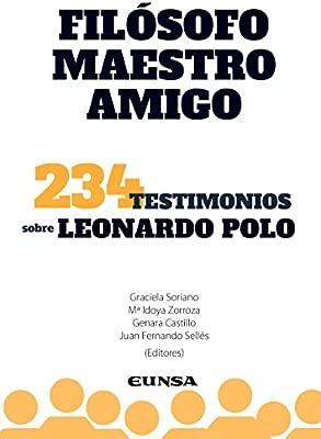 FILÓSOFO, MAESTRO Y AMIGO: 234 Testimonios sobre Leonardo Polo ...