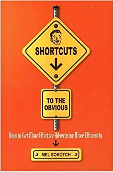 Book Shortcuts to the Obvious: An Insider's Guide on How to Get More Effective Advertising More Efficiently