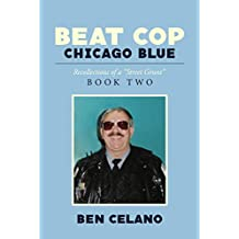 """Beat Cop Chicago Blue: Recollections of a Street Grunt Book Two (Beat Cop Chicago Blue: Recollections of a """"Street Grunt"""" 2)"""