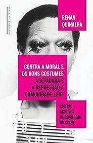 Contra a moral e os bons costumes: A ditadura e a repressão à comunidade LGBT (Coleção arquivos da repressão n