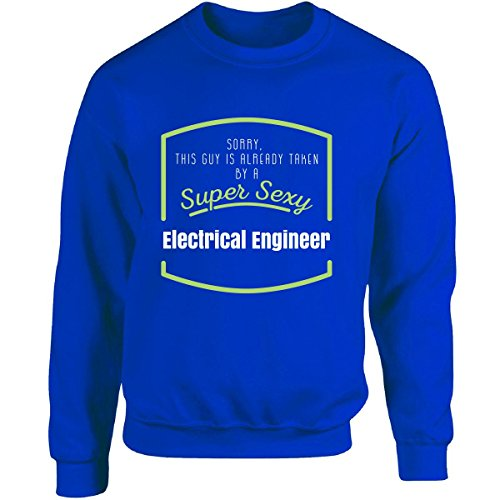 Engineer Adult Sweatshirt - Be Unique Me Sorry This Guy is Already Taken by A Sexy Electrical Engineer - Adult Sweatshirt