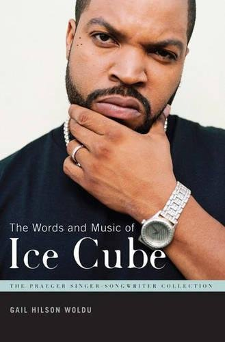 The Words and Music of Ice Cube (The Praeger Singer-Songwriter Collection)
