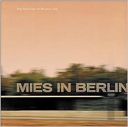 Mies van der Rohe: Mies In Berlin