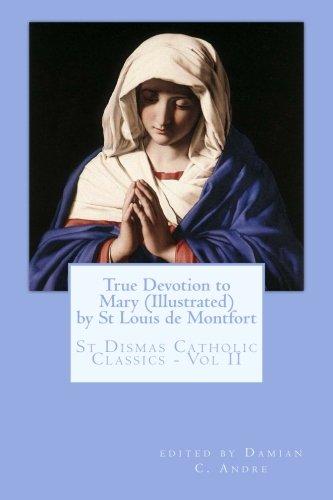 True Devotion to Mary (Illustrated) (St. Dismas Catholic Classics) (Volume 2) pdf epub