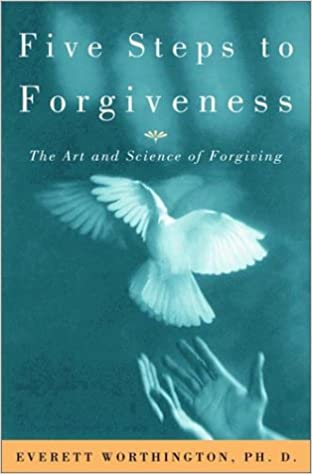 Five Steps To Forgiveness The Art And Science Of Forgiving Everett