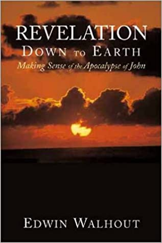 Revelation Down to Earth: Making Sense of the Apocalypse of John