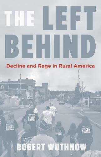 The Left Behind: Decline and Rage in Rural America cover