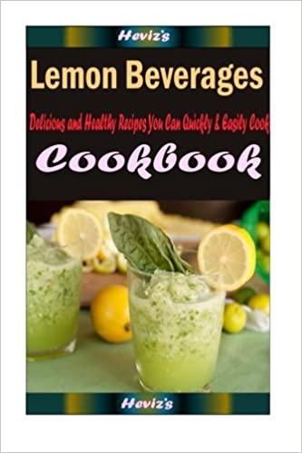 Book Lemon Beverages: Delicious and Healthy Recipes You Can Quickly and Easily Cook