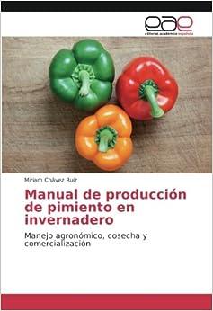 Book Manual de producción de pimiento en invernadero: Manejo agronómico, cosecha y comercialización
