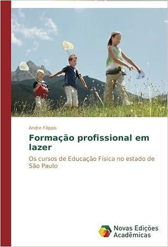 Forma????o profissional em lazer: Os cursos de Educa????o F??sica no estado de S??o Paulo by Andre Filippis (2014-03-25)