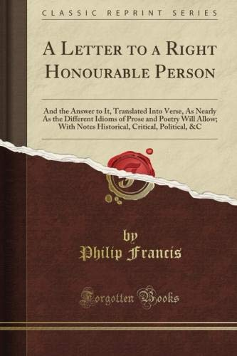 A Letter to a Right Honourable Person: And the Answer to It, Translated Into Verse, As Nearly As the Different Idioms of Prose and Poetry Will Allow PDF