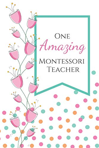 One Amazing Montessori Teacher: (6 x 9) Journal: Pink Bell Flowers; Blank Lined 120 pages, Great for Lists, Notes, Journaling Ideas, Thoughts and ... End Gift, Retirement, Teacher Appreciation