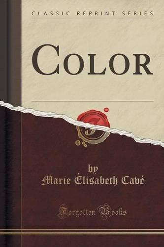 Color (Classic Reprint) by Marie ??lisabeth Cav?? -