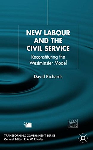 New Labour and the Civil Service: Reconstituting the Westminster Model (Transforming (Party America Westminster)