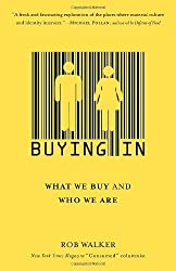 Buying In: What We Buy and Who We Are by Rob Walker (2010-01-05)