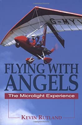 Flying With Angels: Adventures in Microlights