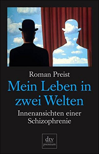 Mein Leben in zwei Welten: Innenansichten einer Schizophrenie (dtv premium)