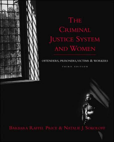 The Criminal Justice System and Women: Offenders, Prisoners, Victims, and Workers