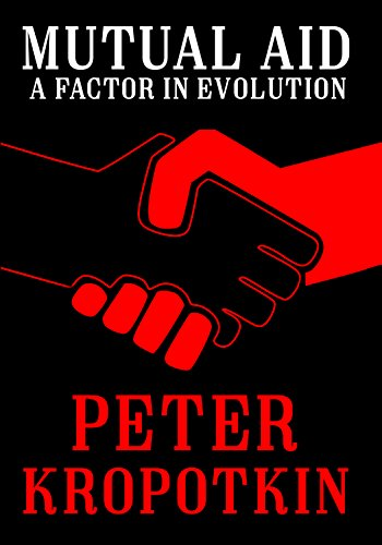 Mutual Aid: A Factor in Evolution (Annotated) (The Kropotkin ...