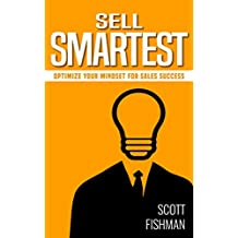 Sell Smartest: Optimize Your Mindset For Sales Success (30 Minute Sales Coach)