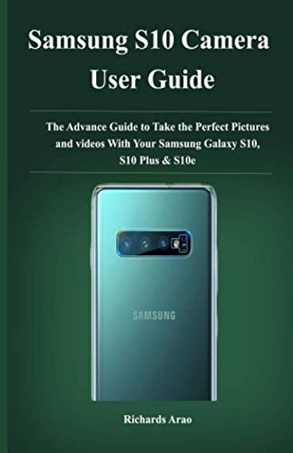 Samsung S10 camera user guide: The advance guide to take your prefect pictures and videos  with your Samsung galaxy S10, S10plus and S10e