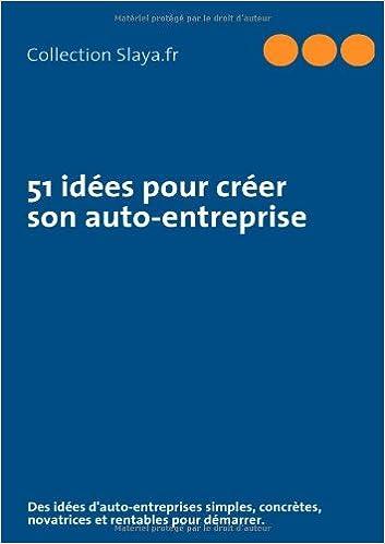 Amazon Fr 51 Idees Pour Creer Son Auto Entreprise Slaya Fr Livres
