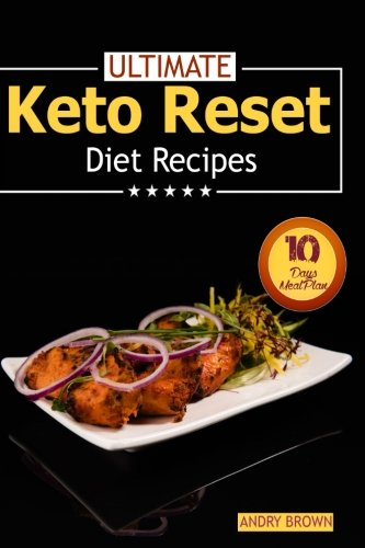 Ultimate Keto Reset Diet Recipes  Easy Keto Meal Plan To Help You Lose Weight In 10 Days