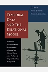 Temporal Data & the Relational Model: A Detailed Investigation into the Application of Interval and Relation Theory to the Problem of Temporal Database ... Kaufmann Series in Data Management Systems) Kindle Edition