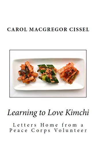 Learning to Love Kimchi: Letters Home from a Peace Corps Volunteer